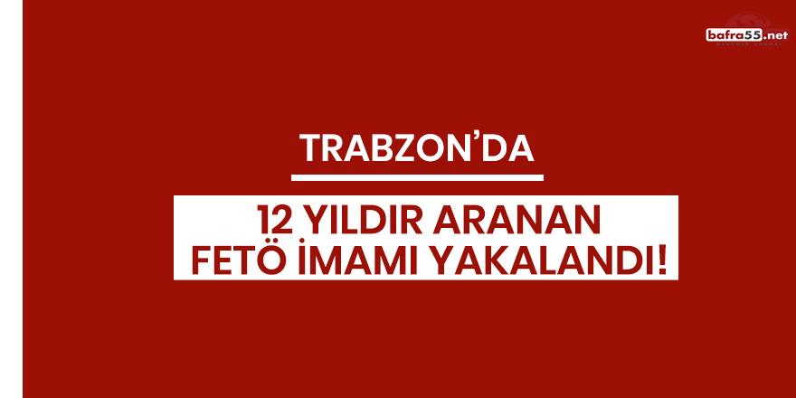 Trabzon'da 12 yıldır aranan FETÖ imamı yakalandı!