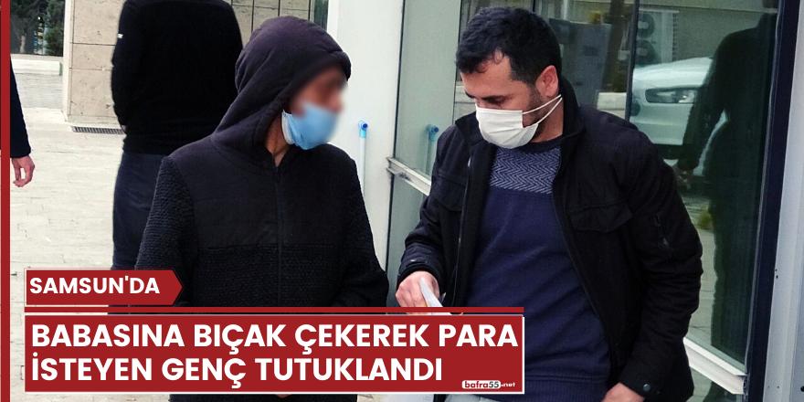 Babasına bıçak çekerek para isteyen genç tutuklandı