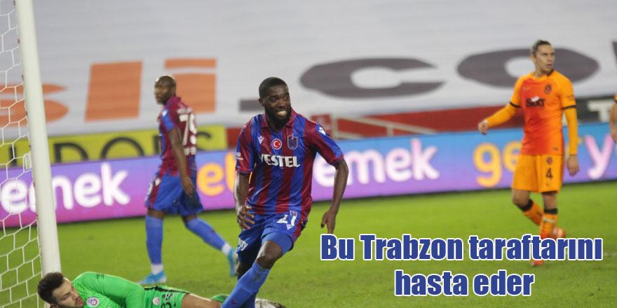 Bu Trabzon taraftarını hasta eder