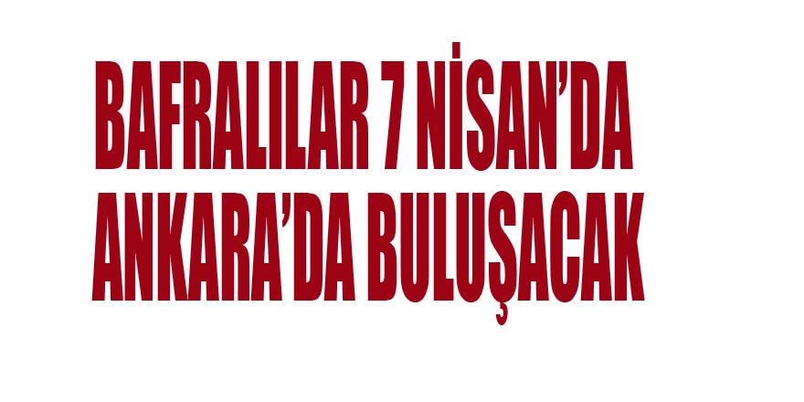 BAFRALILAR 7 NİSAN'DA ANKARA'DA BULUŞACAK