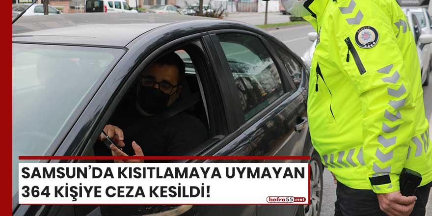 Samsun'da kısıtlamaya uymayan 364 kişiye ceza kesildi
