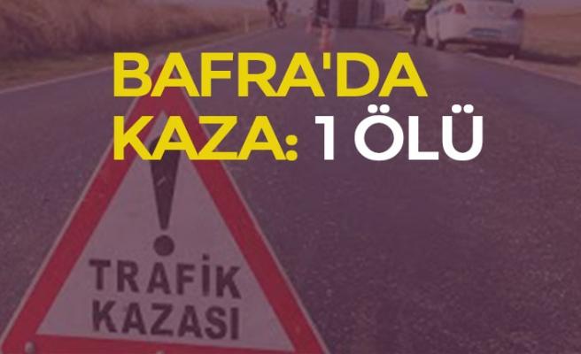 BAFRA'DA KAZA: 1 ÖLÜ