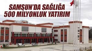 SAMSUN'A 500 MİLYON TL'LİK YATIRIM