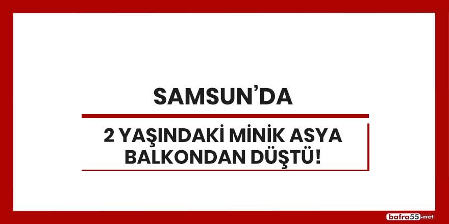 Samsun'da 2 yaşındaki minik Asya balkondan düştü