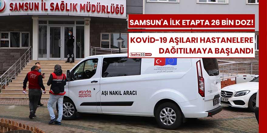 Kovid-19 aşıları Samsun'daki hastanelere dağıtılmaya başlandı
