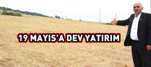 19 MAYIS'A DEV YATIRIM
