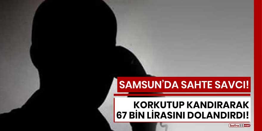 Samsun'da sahte savcıdan 67 bin liralık vurgun!