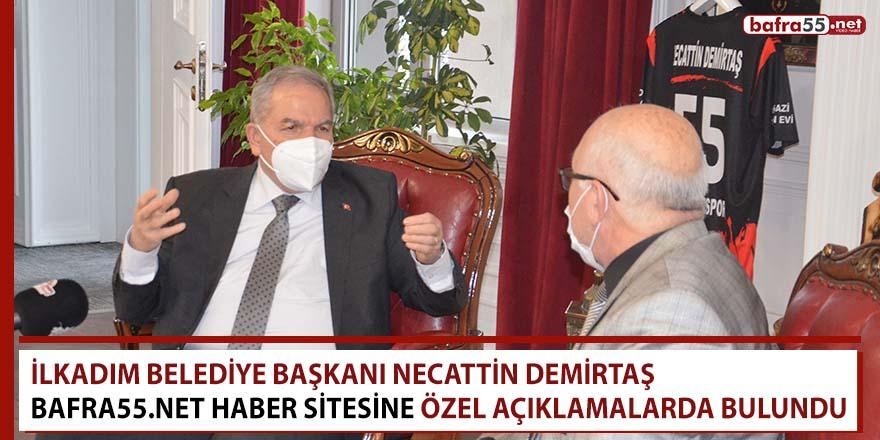 Başkan Necattin Demirtaş Bafra55.Net haber sitesine özel açıklamalarda bulundu