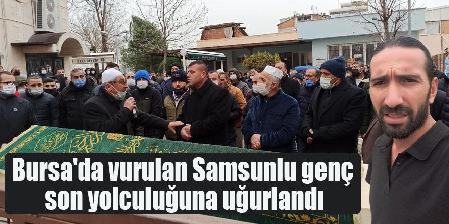 Bursa'da vurulan Samsunlu genç son yolculuğuna uğurlandı