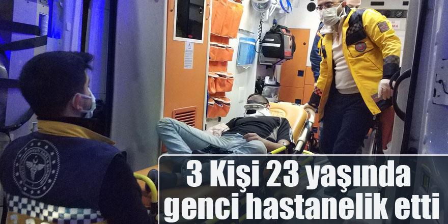 3 Kişi 23 yaşında genci hastanelik etti
