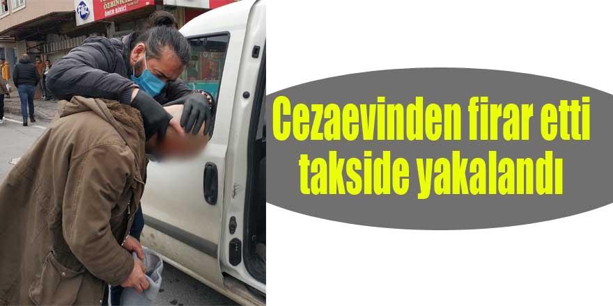Cezaevinden firar etti,takside yakalandı
