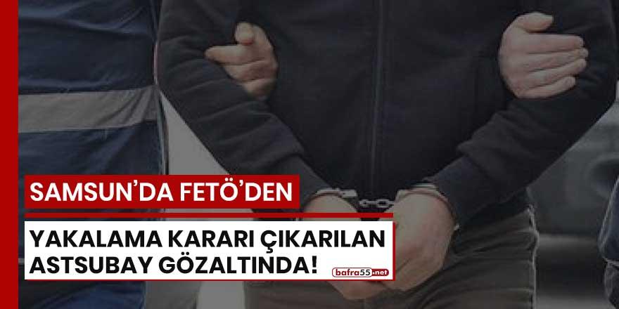 Samsun'da FETÖ'den yakalama kararı çıkarılan astsubay gözaltında!