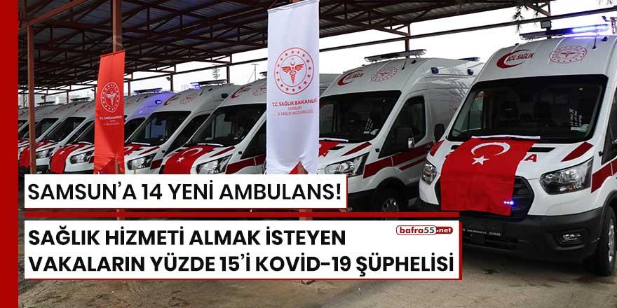 Samsun'a 14 yeni ambulans