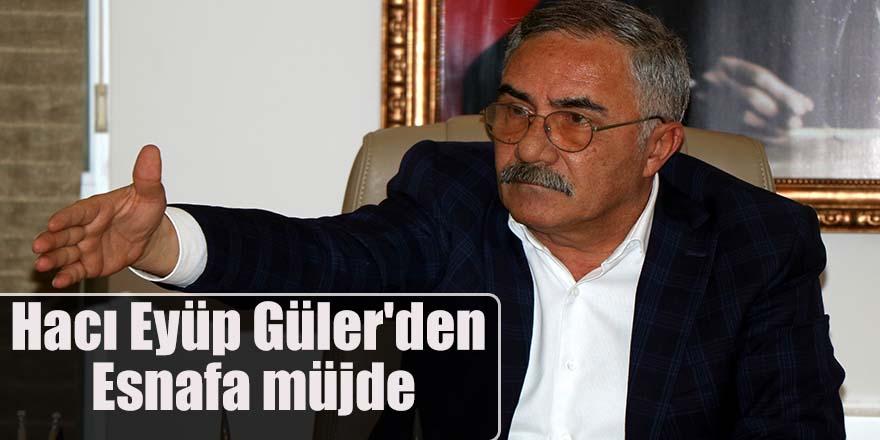 Hacı Eyüp Güler'den Esnafa müjde