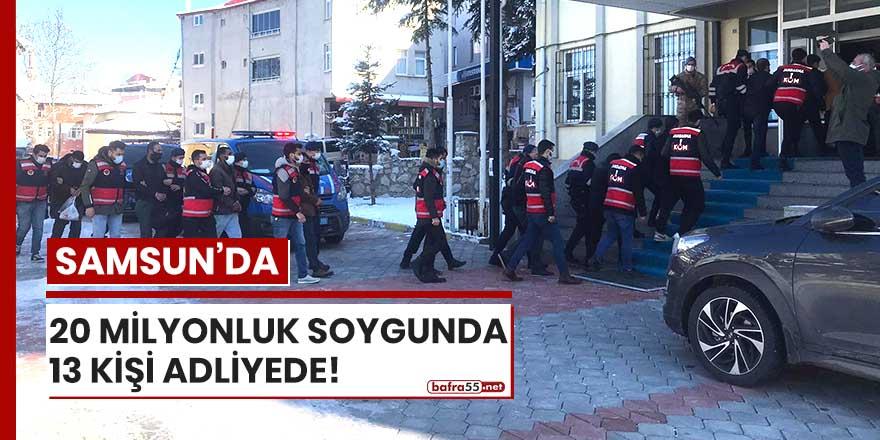 Samsun'da 20 milyonluk soygunda 13 kişi adliyede!