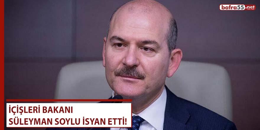 İçişleri Bakanı Süleyman Soylu İsyan Etti!