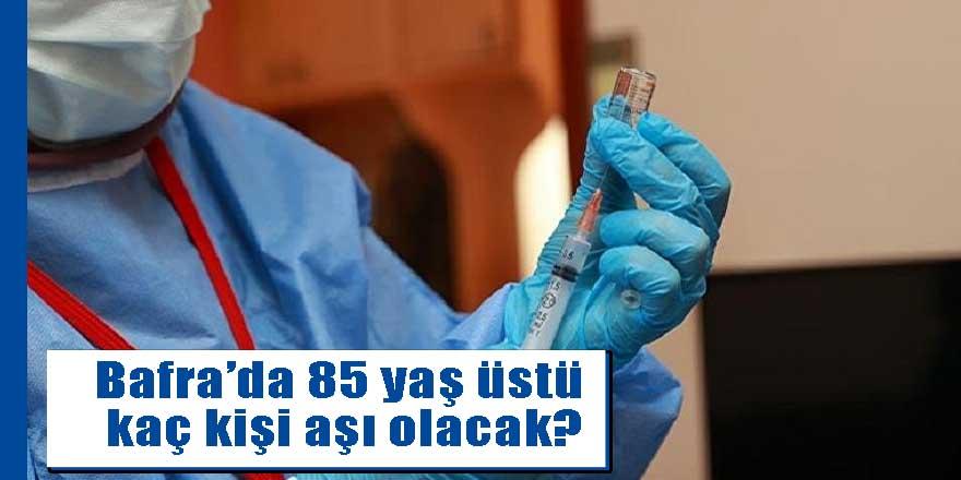 Bafra'da 85 yaş üstü kaç kişi aşı olacak?
