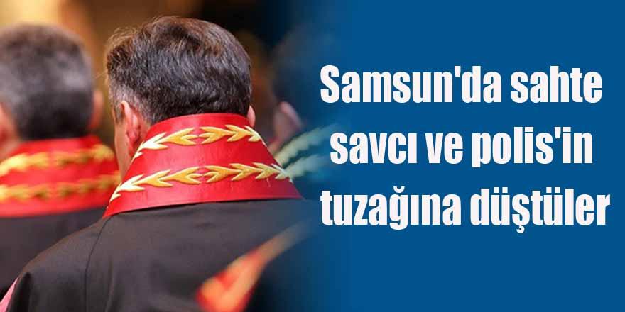 Samsun'da sahte savcı ve polis'in tuzağına düştüler