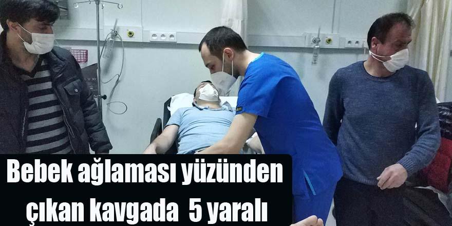 Bebek ağlaması yüzünden çıkan kavgada  5 yaralı