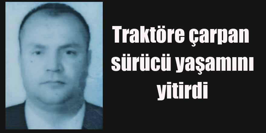 Sinop'ta traktöre çarpan sürücü hayatını kaybetti