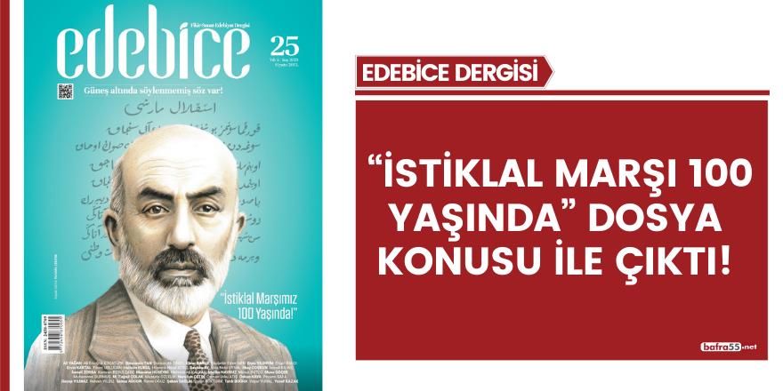 """EDEBİCE """"İSTİKLAL MARŞI 100 YAŞINDA"""" DOSYA KONUSU İLE ÇIKTI!"""