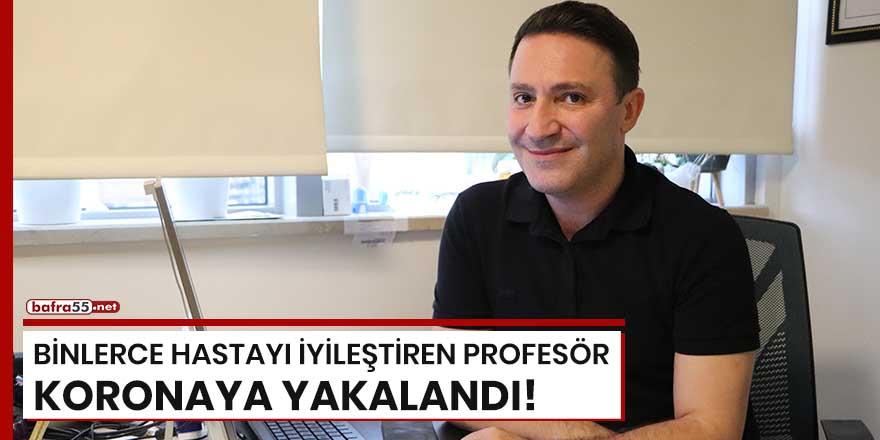 Samsun'da binlerce hastayı iyileştiren profesör koronaya yakalandı!