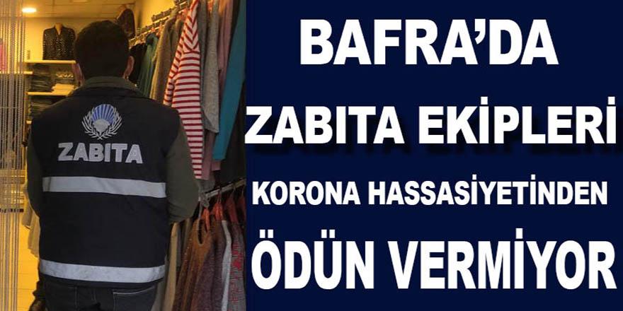 BAFRA'DA ZABITA KORONA HASSASİYETİNDEN ÖDÜN VERMİYOR