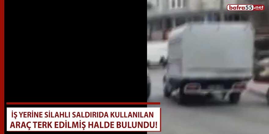 İş yerine silahlı saldırıda kullanılan araç terk edilmiş halde bulundu!