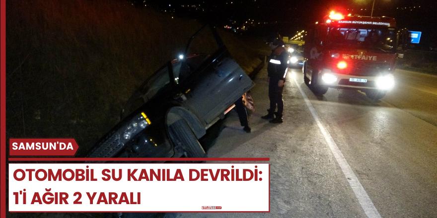 Samsun'da otomobil su kanıla devrildi: 1'i ağır 2 yaralı