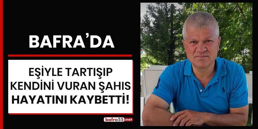 Bafra'da eşiyle tartışıp kendini vuran şahıs hayatını kaybetti!