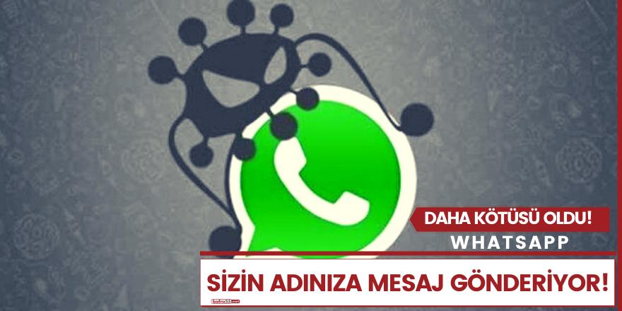 Dikkat! WhatsApp Sizin Adınıza Mesaj Gönderiyor..