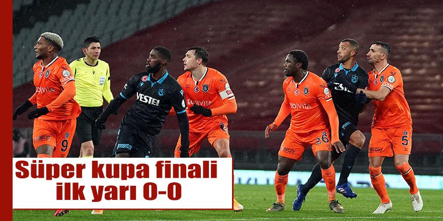 Süper kupa finali ilk yarı 0-0