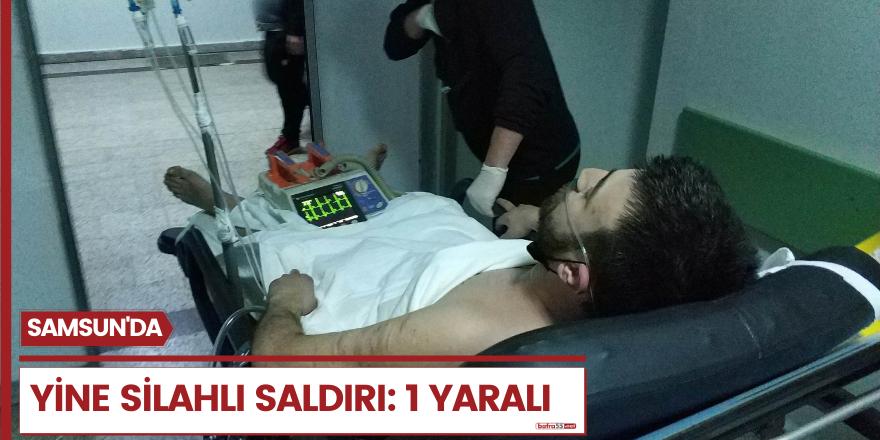 Samsun'da yine silahlı saldırı 1 yaralı