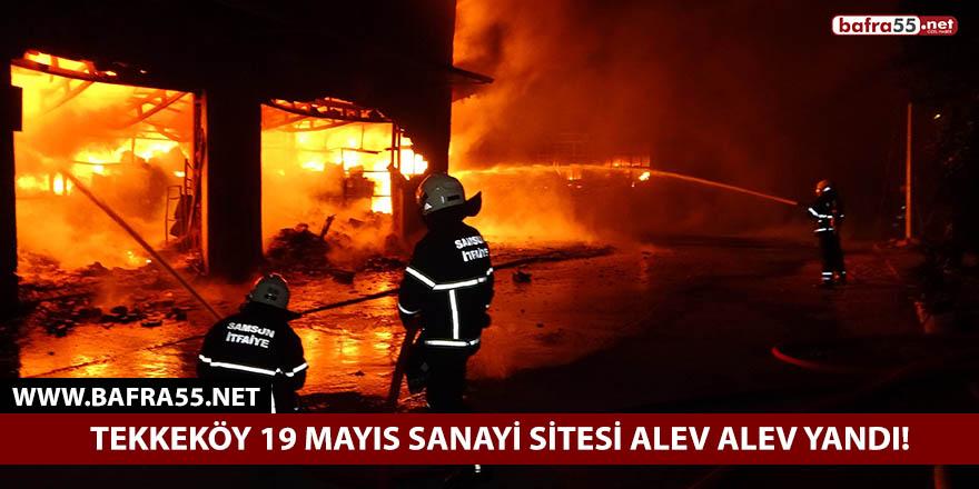 Tekkeköy sanayi sitesi alev alev yandı!