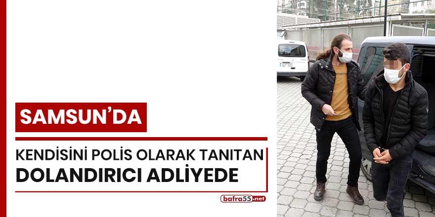 Samsun'da kendisini polis olarak tanıtan dolandırıcı adliyede