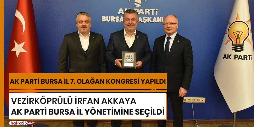 Vezirköprülü İrfan Akkaya Ak Parti Bursa İl yönetimine seçildi