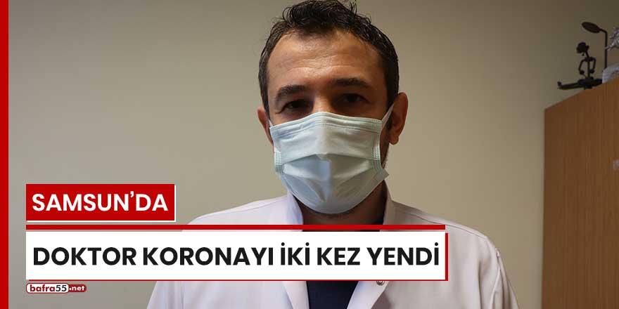Samsun'da doktor koronayı iki kez yendi