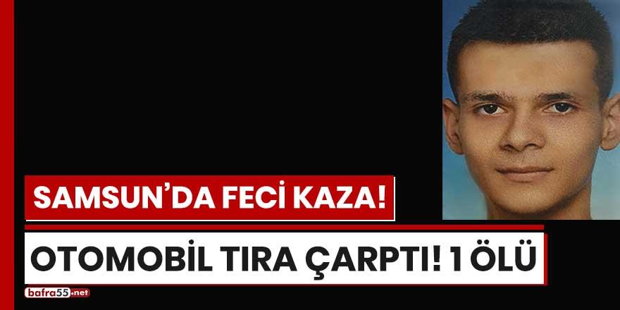 Samsun'da otomobil tıra çarptı! 1 ölü