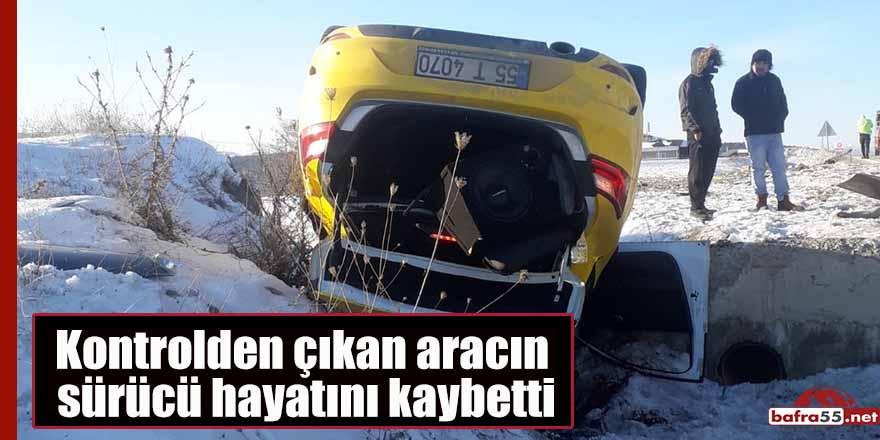Kontrolden çıkan aracın sürücü hayatını kaybetti