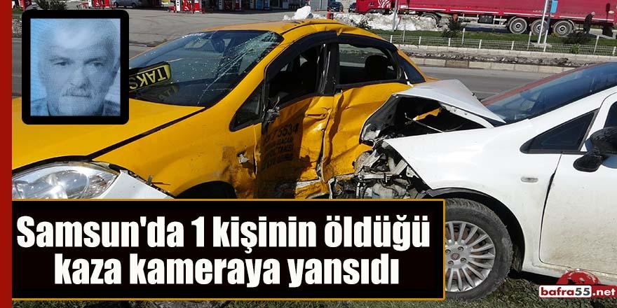 Samsun'da 1 kişinin öldüğü kaza kameraya yansıdı