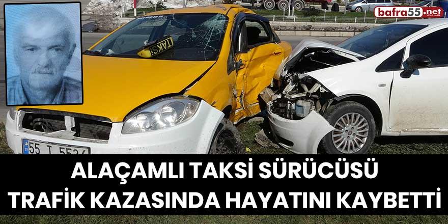 Alaçamlı Taksi Sürücüsü Trafik Kazasında Hayatını Kaybetti!