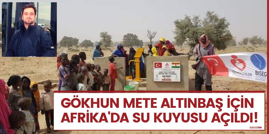 Gökhun Mete Altınbaş için Afrika'da su kuyusu açıldı!