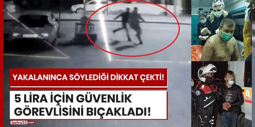 Samsun'da bir şahıs 5 lira için güvenlik görevlisini bıçakladı!