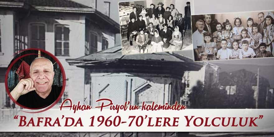 """Ayhan Piryol'un kaleminden """"Bafra'da 1960-70'lere yolculuk"""""""