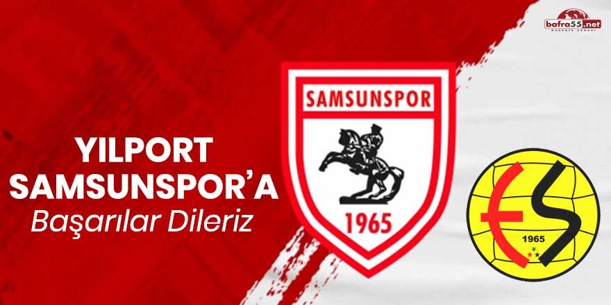 Yılport Samsunspor'a Eskişehirspor ile mücadelesinde başarılar dileriz