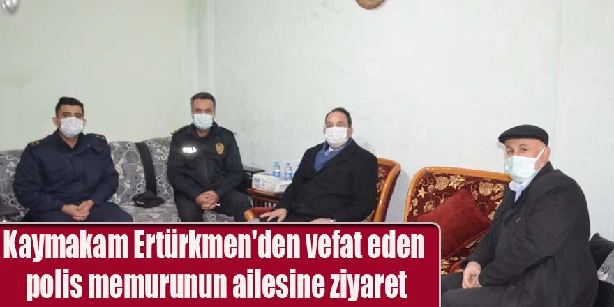 Kaymakam Ertürkmen'den vefat eden polis memurunun ailesine ziyaret
