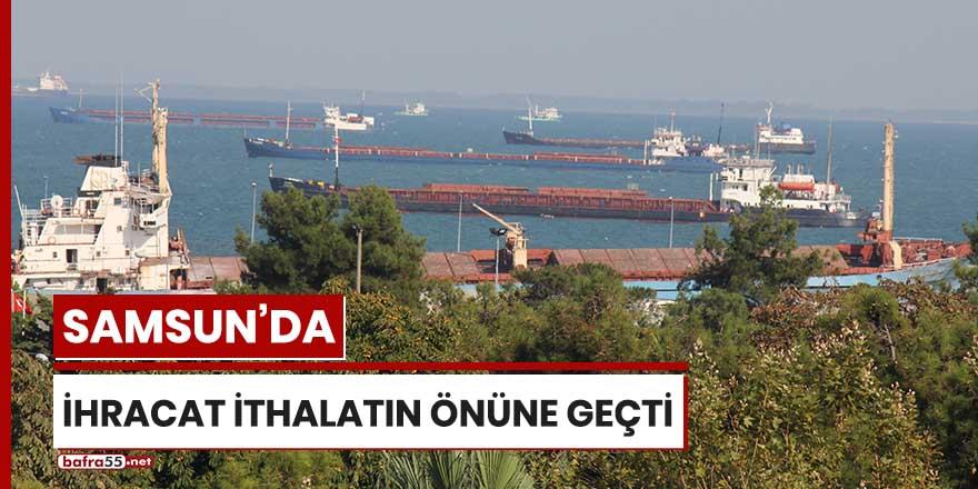 Samsun'da ihracat ithalatın önüne geçti