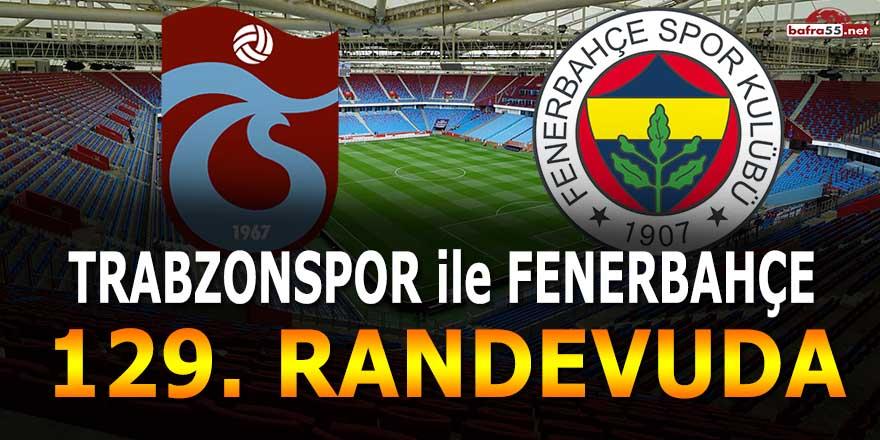 Trabzonspor ile Fenerbahçe 129. randevuda