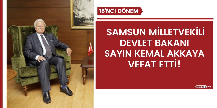 Samsun milletvekili Devlet Bakanı Sayın Kemal Akkaya vefat etti!