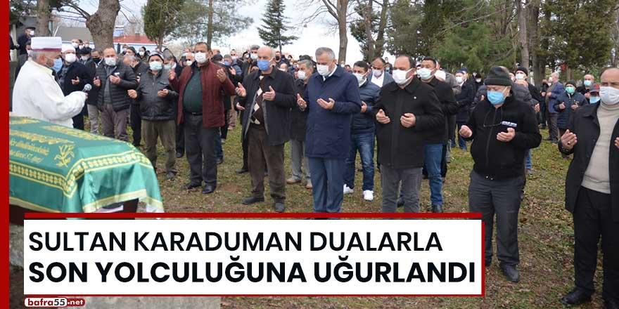 Sultan Karaduman dualarla son yolculuğuna uğurlandı